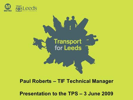 Paul Roberts – TIF Technical Manager Presentation to the TPS – 3 June 2009.