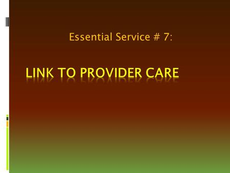 Essential Service # 7:. Why learn about the 10 Essential Services?  Improve quality and performance.  Achieve better outcomes – improved health, less.
