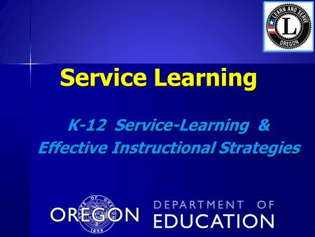 Service Learning K-12 Service-Learning & Effective Instructional Strategies.
