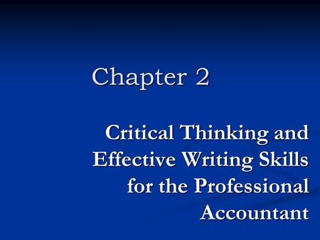 Chapter 2 Critical Thinking and Effective Writing Skills for the Professional Accountant.