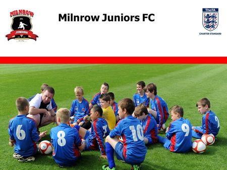 Milnrow Juniors FC. May 2015 1 Club Overview Milnrow Juniors FC is a new and exciting junior football club, established in July 2014. The Club is built.