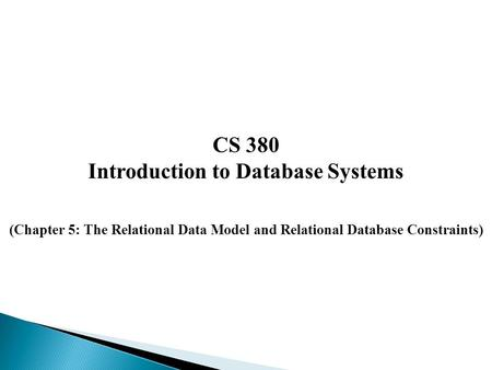 CS 380 Introduction to Database Systems (Chapter 5: The Relational Data Model and Relational Database Constraints)