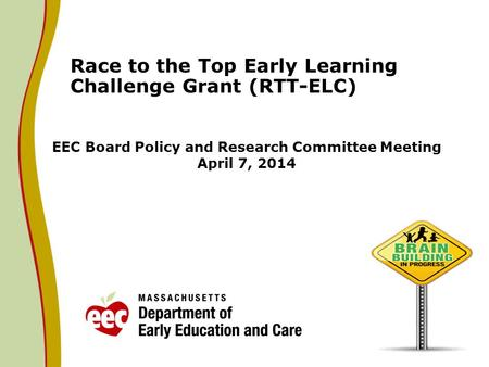 EEC Board Policy and Research Committee Meeting April 7, 2014 Race to the Top Early Learning Challenge Grant (RTT-ELC)