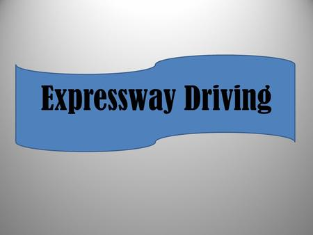 Expressway Driving. Characteristics of Expressway Driving Roadway Speed Interchanges No cross traffic Median Tollbooths Entrance/exit ramps Limited access.