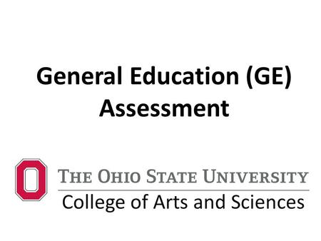 General Education (GE) Assessment College of Arts and Sciences.