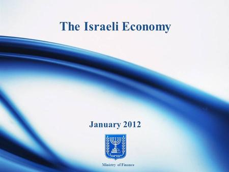 The Israeli Economy January 2012 Ministry of Finance.