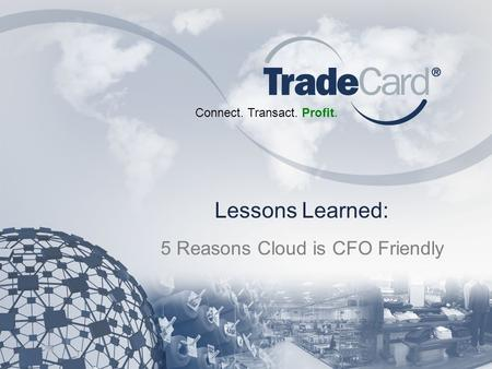 Connect. Transact. Profit. Lessons Learned: 5 Reasons Cloud is CFO Friendly.