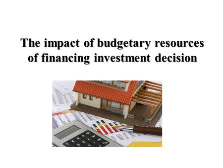 The impact of budgetary resources of financing investment decision.