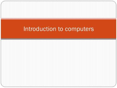 Introduction to computers. What is a personal computer? Capacity: Large hard disks combined with a large working memory (RAM) Speed: Fast. Normally measured.