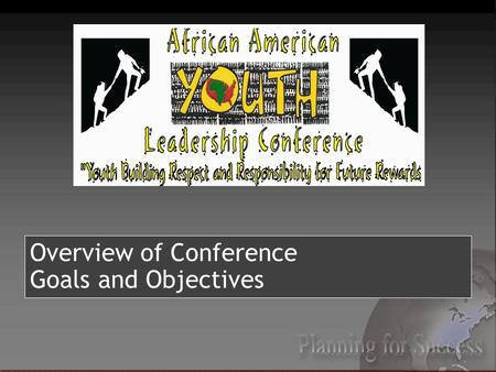 Overview of Conference Goals and Objectives. Board of Directors Executive Director Registration Facilities & Equipment Security Leadership Institute Parents.