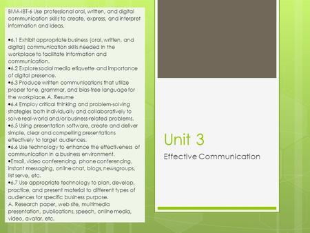 Unit 3 Effective Communication BMA-IBT-6 Use professional oral, written, and digital communication skills to create, express, and interpret information.
