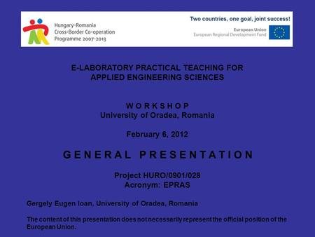 E-LABORATORY PRACTICAL TEACHING FOR APPLIED ENGINEERING SCIENCES W O R K S H O P University of Oradea, Romania February 6, 2012 G E N E R A L P R E S E.