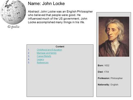 G-pedia Name: John Locke Abstract: John Locke was an English Philosopher who believed that people were good. He influenced much of the US government. John.