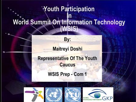 Youth Participation In World Summit On Information Technology (WSIS) By: Maitreyi Doshi Representative Of The Youth Caucus WSIS Prep - Com 1.