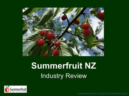 Confidential & Proprietary Copyright © 2010 The Nielsen Company Summerfruit NZ Industry Review.