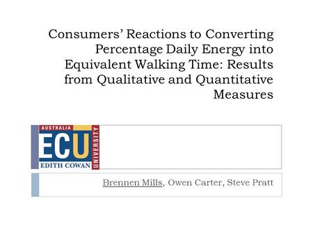 Consumers' Reactions to Converting Percentage Daily <strong>Energy</strong> into Equivalent Walking Time: Results from Qualitative and Quantitative Measures Brennen Mills,