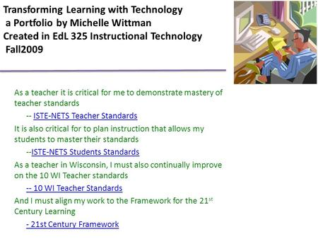 Transforming Learning with Technology a Portfolio by Michelle Wittman Created in EdL 325 Instructional Technology Fall2009 As a teacher it is critical.