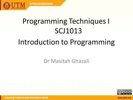 Introduction to Programming Dr Masitah Ghazali Programming Techniques I SCJ1013.
