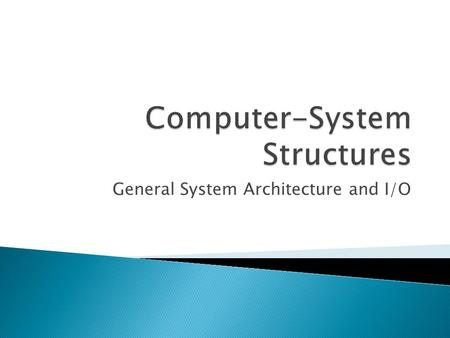 General System Architecture and I/O.  I/O devices and the CPU can execute concurrently.  Each device controller is in charge of a particular device.
