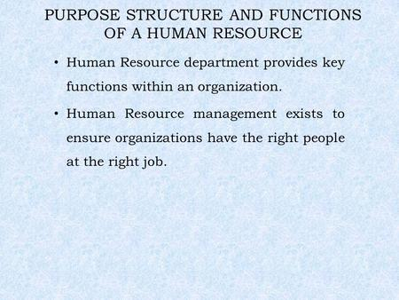 PURPOSE STRUCTURE AND FUNCTIONS OF A HUMAN RESOURCE Human Resource department provides key functions within an organization. Human Resource management.
