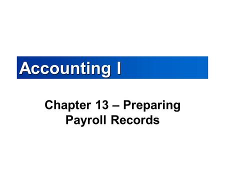 Chapter 13 – Preparing Payroll Records