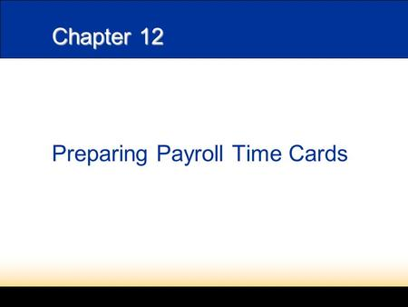 Chapter 12 Preparing Payroll Time Cards. 2 L 12-1 Paying Employees page 341 Money paid for employee services is called a salary. The period covered by.