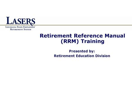 Retirement Reference Manual (RRM) <strong>Training</strong> Presented by: Retirement Education Division.