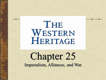 Chapter 25 Imperialism, Alliances, <strong>and</strong> War Chapter 25 Imperialism, Alliances, <strong>and</strong> War.