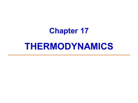Chapter 17 THERMODYNAMICS. What is Thermodynamics? Thermodynamics is the study of energy changes that accompany physical and chemical processes. Word.