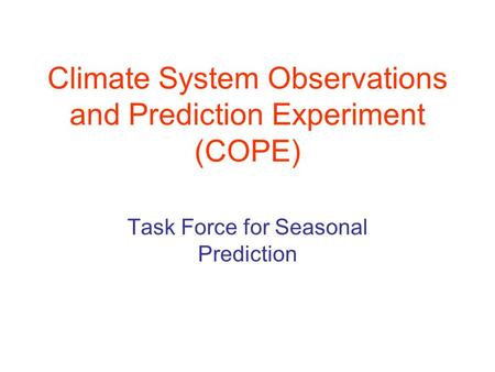 Climate System Observations and Prediction Experiment (COPE) Task Force for Seasonal Prediction.