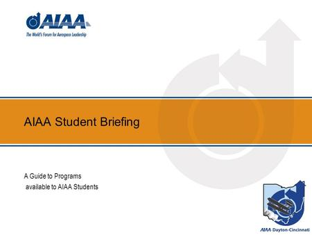 AIAA Student Briefing A Guide to Programs available to AIAA Students.