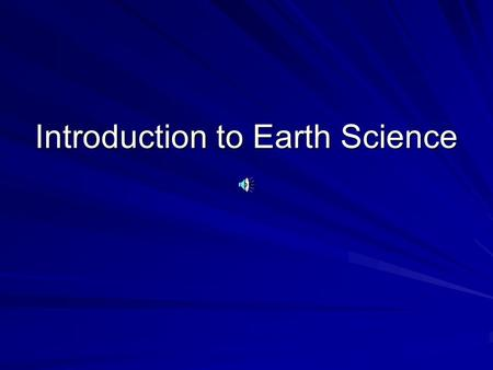 Introduction to Earth Science. There are _____ major areas in Earth Science. __________ is the study of space. ____________ is the study of the Earth's.