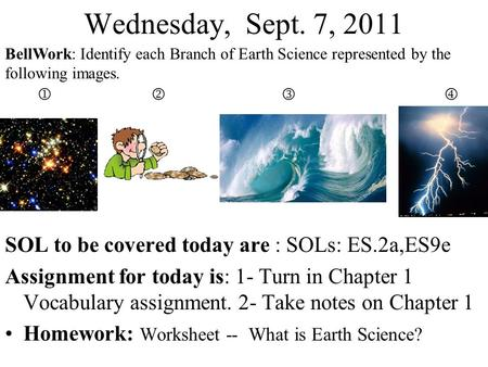 Wednesday, Sept. 7, 2011 SOL to be covered today are : SOLs: ES.2a,ES9e Assignment for today is: 1- Turn in Chapter 1 Vocabulary assignment. 2- Take notes.