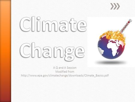 Climate Change A Q and A Session Modified from