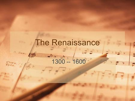 The Renaissance 1300 -- 1600. When The Renaissance began in 1300 and ended around 1600. Dante wrote in 1300. Shakespeare wrote in 1600.