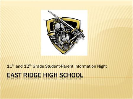 11 th and 12 th Grade Student-Parent Information Night.
