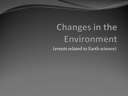 (events related to Earth science). Global Warming Global Warming – is the increase of Earth's average surface temperature due to effect of greenhouse.