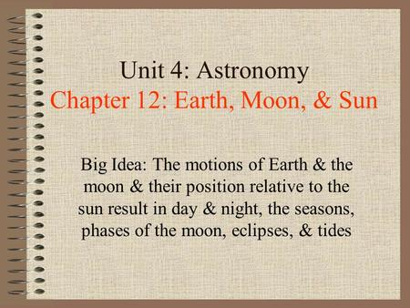 Unit 4: Astronomy Chapter 12: Earth, Moon, & Sun