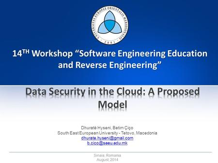 "Sinaia, Romania August, 2014 14 TH Workshop ""Software Engineering <strong>Education</strong> and Reverse Engineering"" Dhuratë Hyseni, Betim Çiço South East European University."