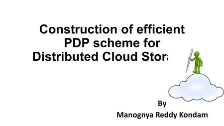 Construction of efficient PDP scheme for Distributed Cloud Storage. By Manognya Reddy Kondam.