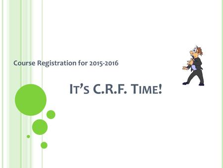 I T ' S C.R.F. T IME ! Course Registration for 2015-2016.