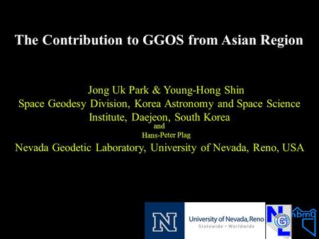 The Contribution to GGOS from Asian Region Jong Uk Park & Young-Hong Shin Space Geodesy Division, Korea Astronomy and Space Science Institute, Daejeon,