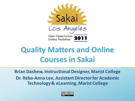 Quality Matters and Online Courses in Sakai Brian Dashew, Instructional Designer, Marist College Dr. Reba-Anna Lee, Assistant Director for Academic Technology.