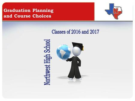 Graduation Planning and Course Choices. Graduation Requirements For the Classes of 2016 and 2017.