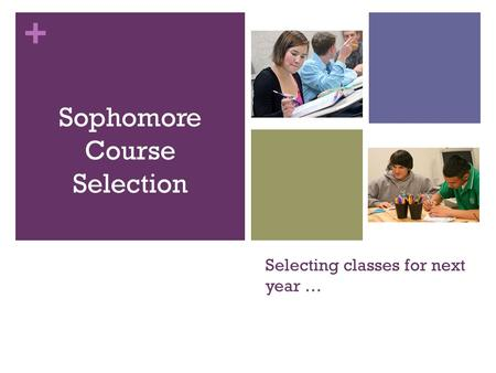 + Selecting classes for next year … Sophomore Course Selection.