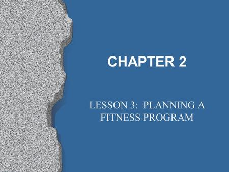 CHAPTER 2 LESSON 3: PLANNING A FITNESS PROGRAM. Getting started Decide what your goal is: is it to lose weight or to get stronger, etc…. Plan exercise.
