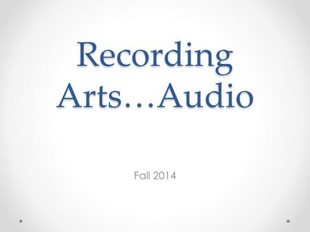 Recording Arts…Audio Fall 2014. Range of Human Hearing 20 Hz – 20,000 Hz or 20 Hz – 20 kHz.