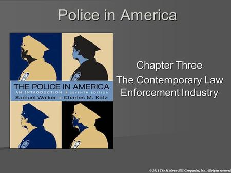 © 2011 The McGraw-Hill Companies, Inc. All rights reserved. Police in America Chapter Three The Contemporary Law Enforcement Industry.