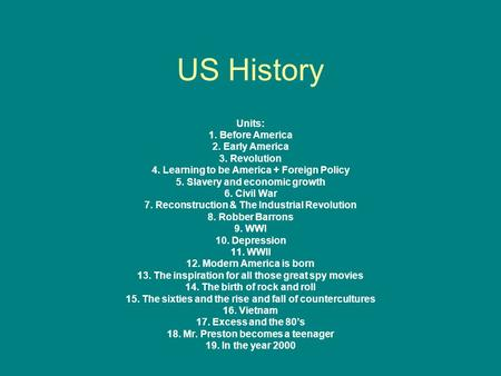 US History Units: 1. Before America 2. Early America 3. Revolution 4. Learning to be America + Foreign Policy 5. Slavery and economic growth 6. Civil <strong>War</strong>.