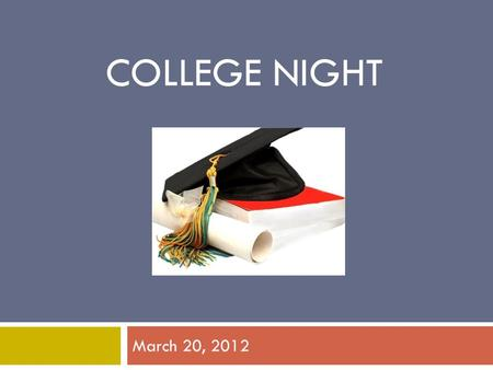 COLLEGE NIGHT March 20, 2012. What are you looking for in a college?  Academic Programs / Major  Location – rural, suburban, urban  Size – small: 1000-3000;
